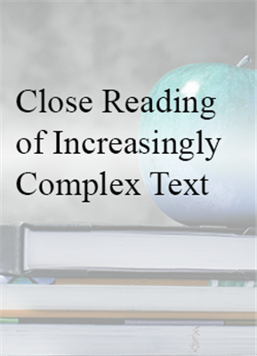Close Reading of Increasingly Complex Text:  What to Read and How to Read - Virtual