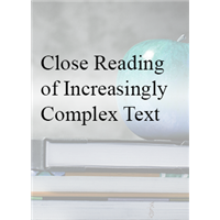 Close Reading of Increasingly Complex Text:  What to Read and How to Read - In House
